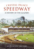 Crystal Palace Speedway - available now from Fonthill Media