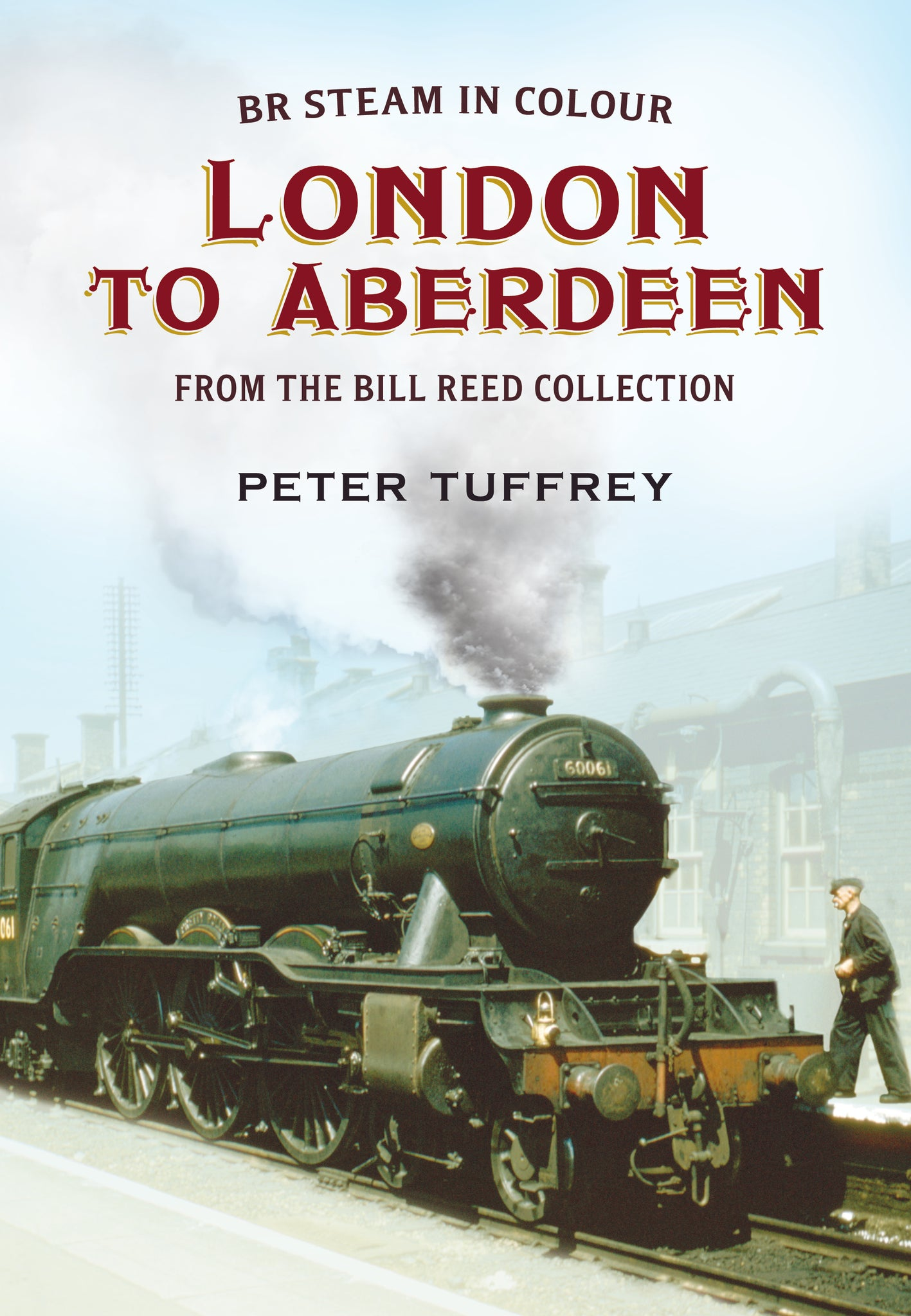 BR Steam in Colour: London to Aberdeen from the Bill Reed Collection - published by Fonthill Media