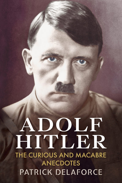 Adolf Hitler: The Curious and Macabre Anecdotes - available now from Fonthill Media