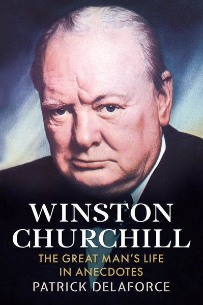 Winston Churchill: The Great Man's Life in Anecdotes