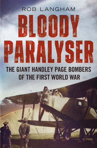 Bloody Paralyser: The Giant Handley Page Bombers of the First World War - published by Fonthill Media