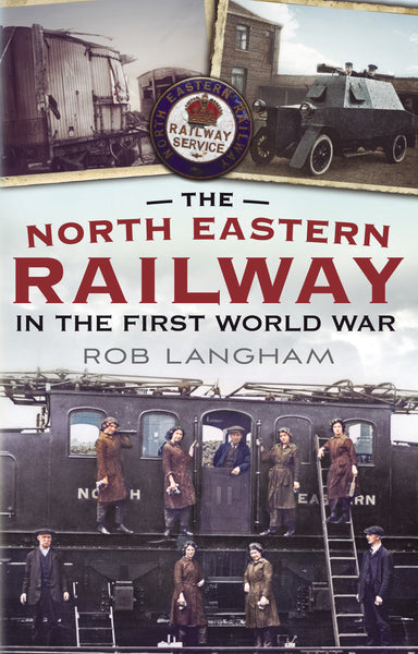 The North Eastern Railway in The First World War (hardback edition)