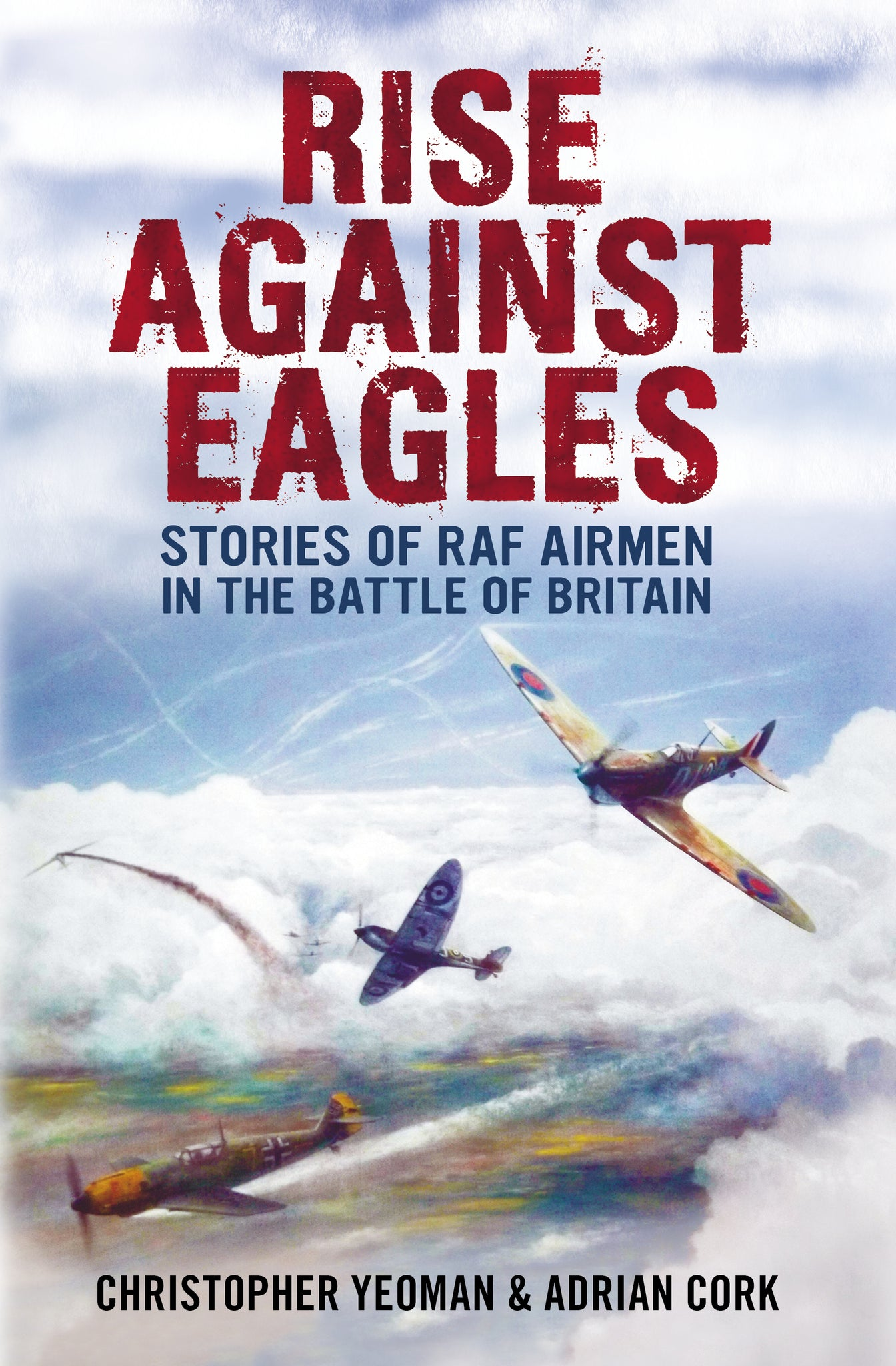 Rise Against Eagles: Stories of RAF Airmen in The Battle of Britain