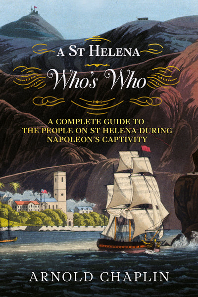 A St Helena Who's Who: A Complete Guide to the People on St Helena During Napoleon's Captivity - available from Fonthill Media