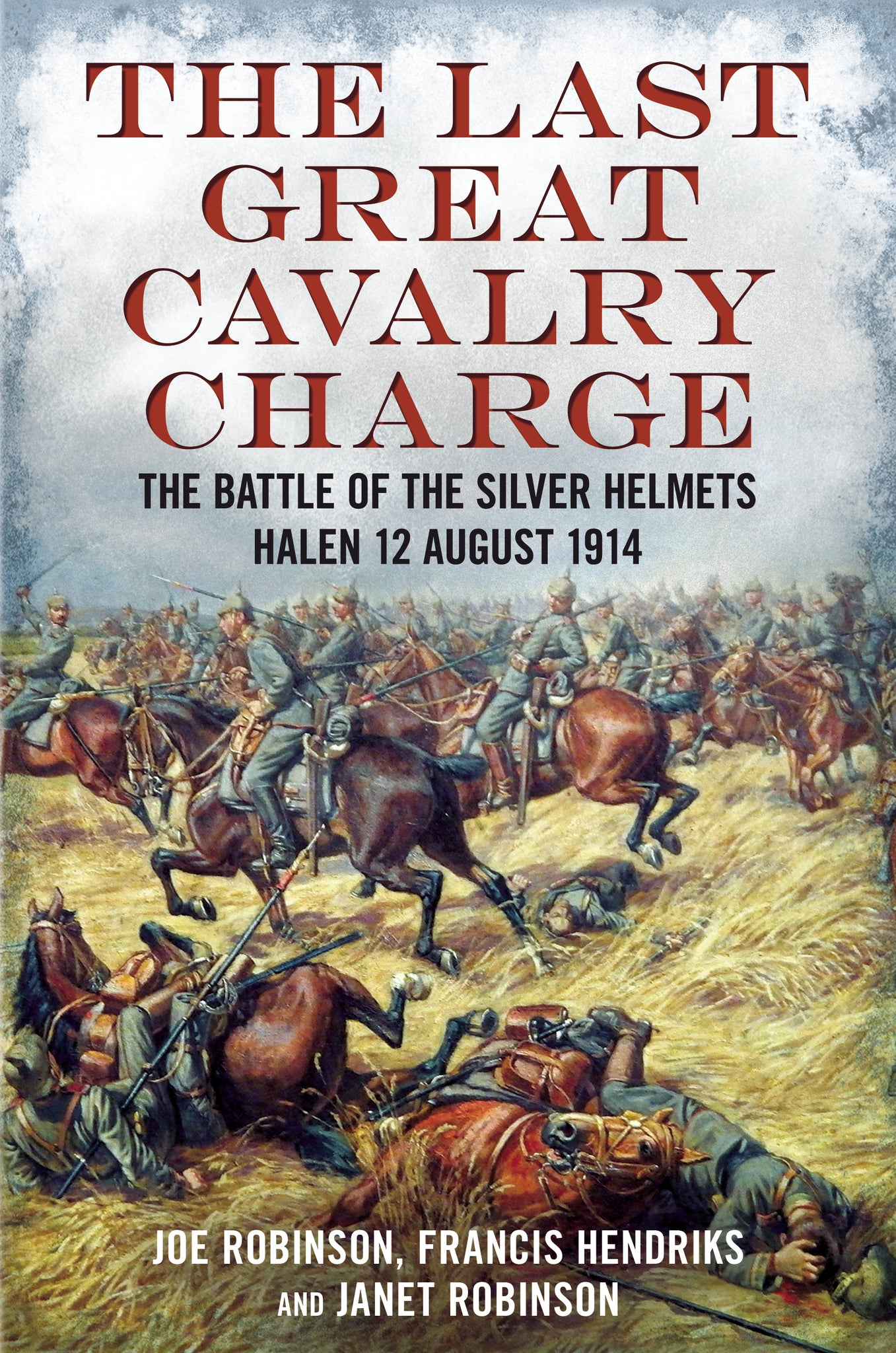 The Last Great Cavalry Charge: The Battle of the Silver Helmets, Halen 12 August 1914