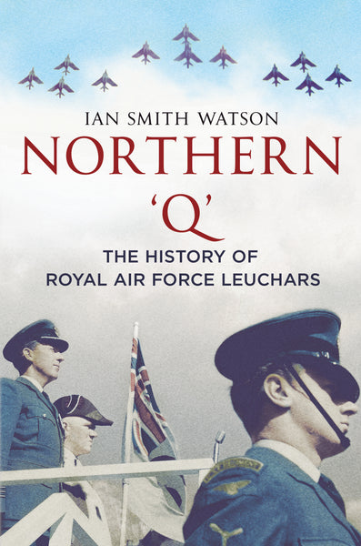 Northern 'Q': The History of Royal Air Force Leuchars (hardback edition)