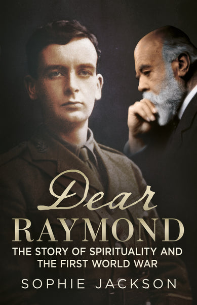 Dear Raymond: The Story of Spirituality and the First World War - published by Fonthill Media