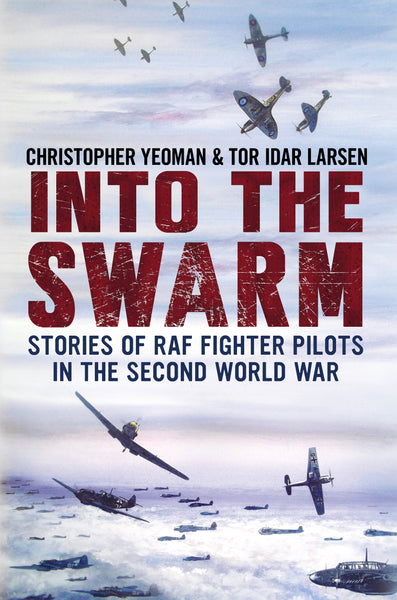 Into the Swarm: Stories of RAF Fighter Pilots in the Second World War (hardback edition)
