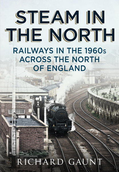 Steam in the North: Railways in the 1960s across the North of England