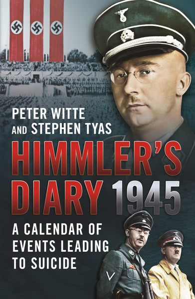 Himmler's Diary 1945: A Calendar of Events Leading to Suicide