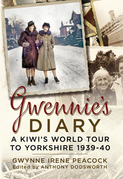 Gwennie's Diary: A Kiwi's World Tour to Yorkshire 1939-40