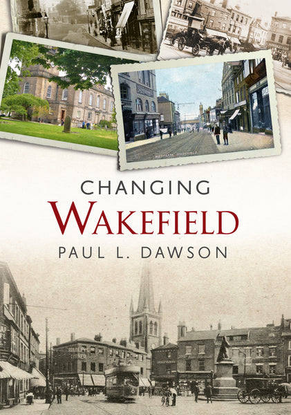 Changing Wakefield - available now from Fonthill Media