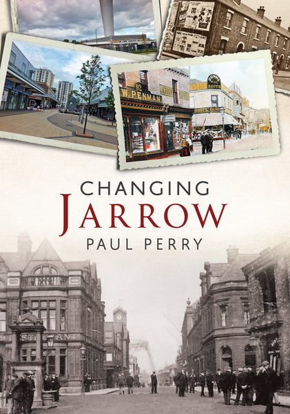 Changing Jarrow - available now from Fonthill Media