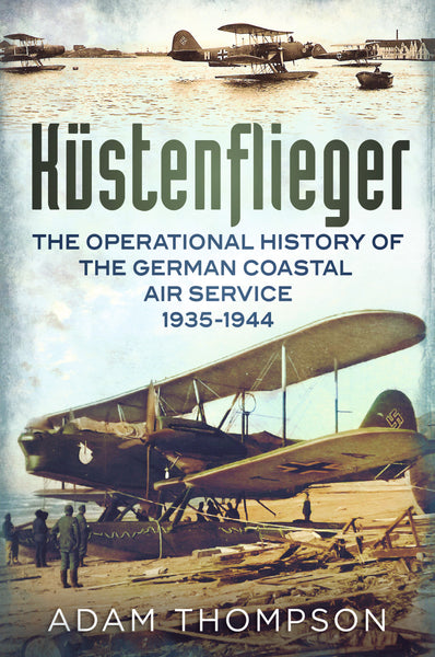Küstenflieger: The Operational History of the German Naval Air Service 1935-1944 (paperback)