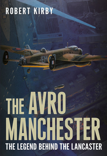 The Avro Manchester: The Legend Behind the Lancaster