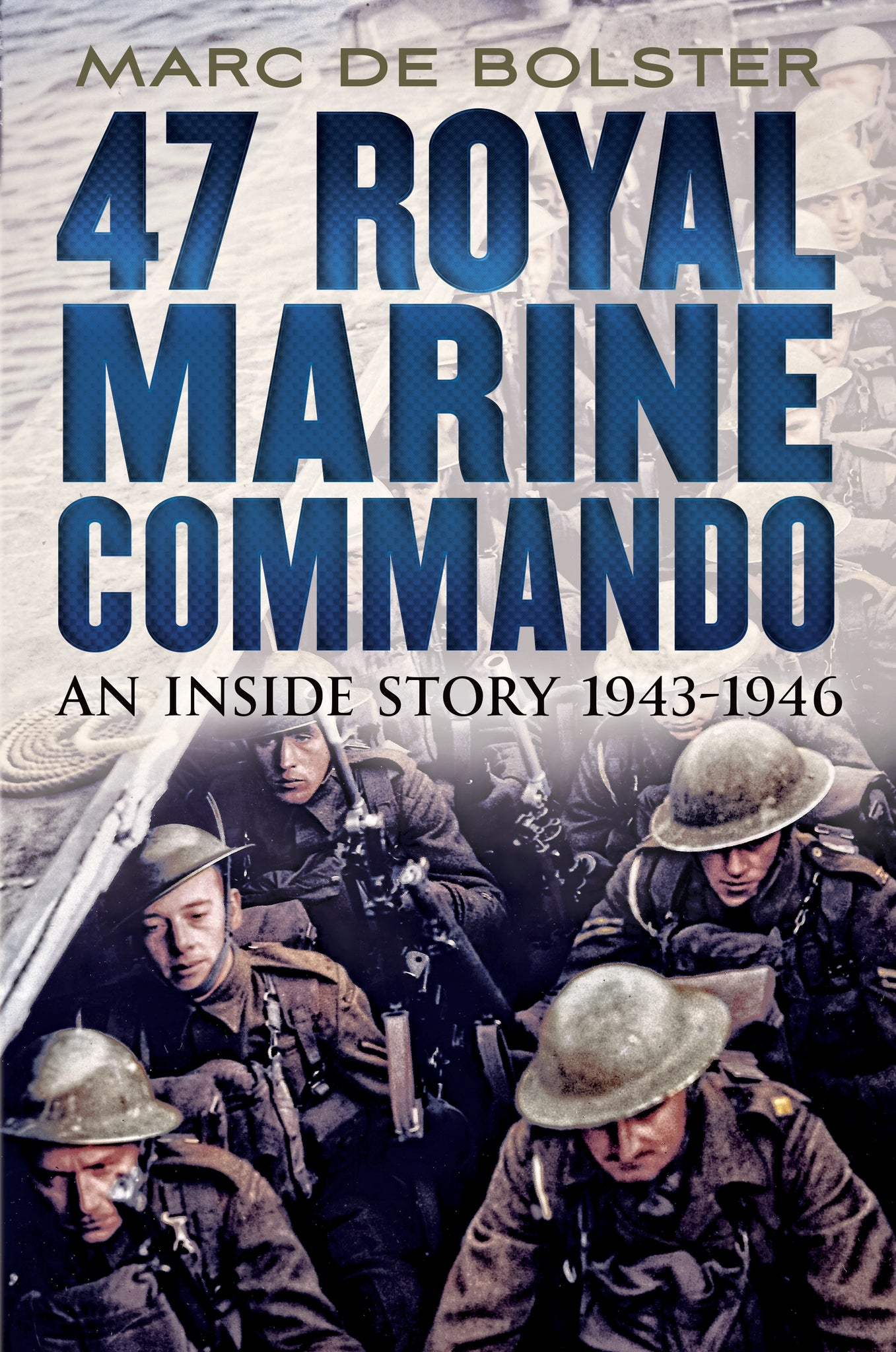 47 Royal Marine Commando: An Inside Story 1943-1946 - available now from Fonthill Media