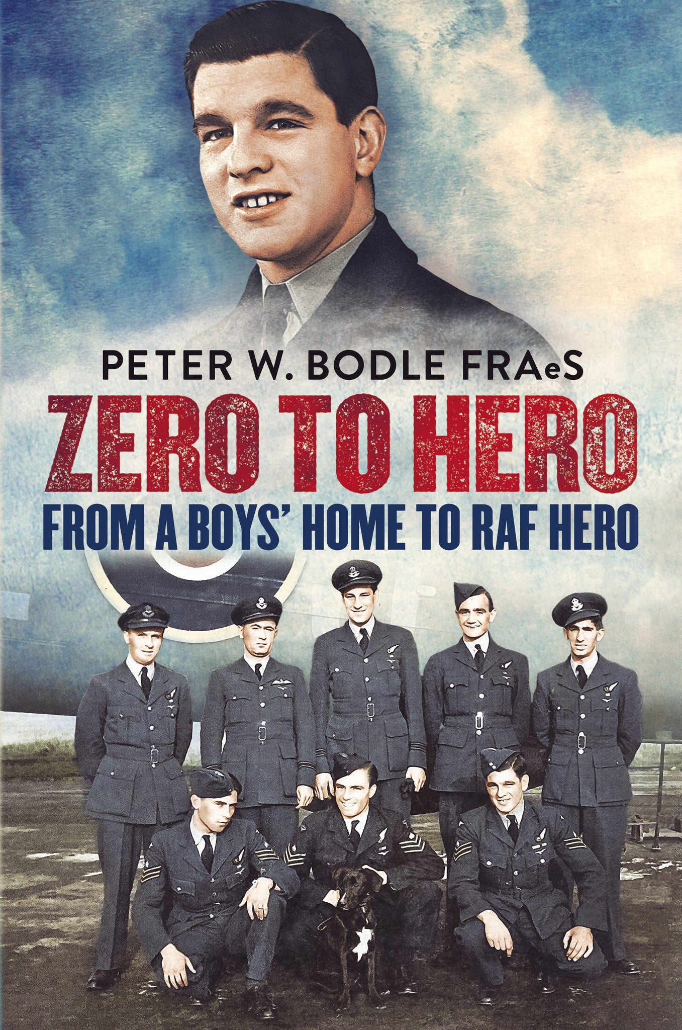Zero to Hero: From a Boys' Home to RAF Hero