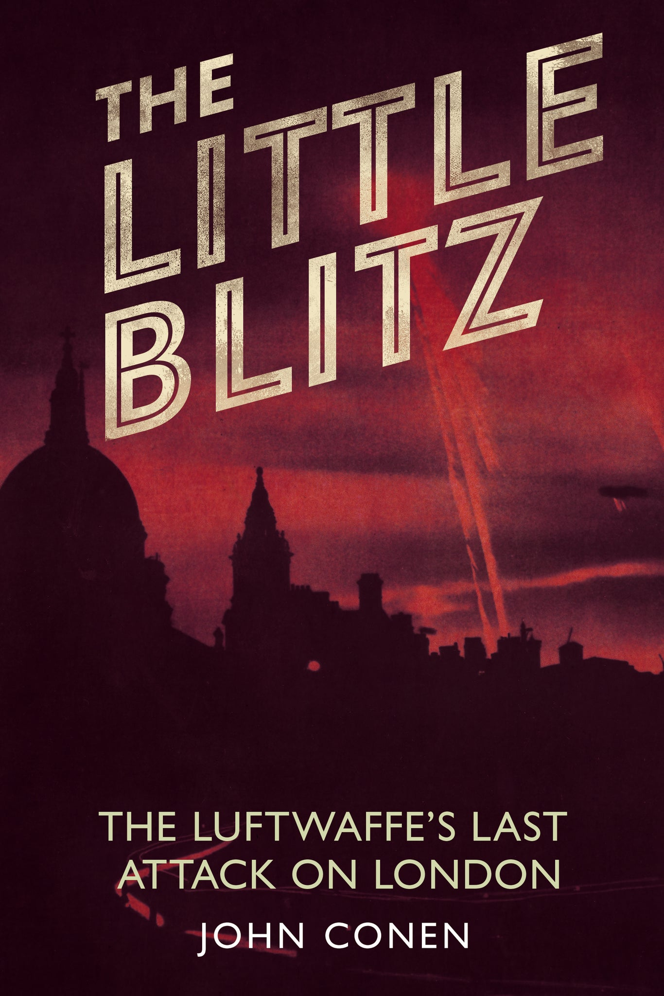 The Little Blitz: The Luftwaffe's last attack on London