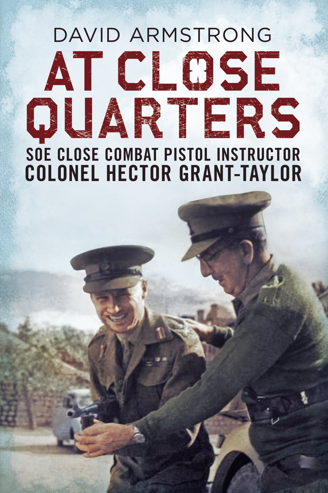 At Close Quarters: SOE Close-Combat Pistol Instructor Colonel Hector Grant-Taylor - available now from Fonthill Media