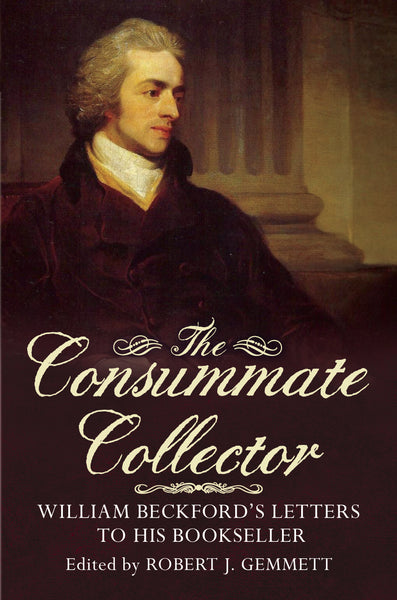 The Consummate Collector: William Beckford's Letters to his Bookseller