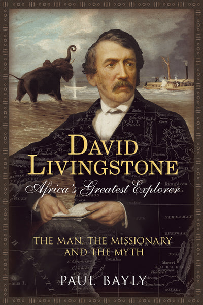 David Livingstone, Africa's Greatest Explorer - published by Fonthill Media