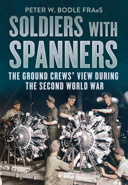 Soldiers with Spanners: The Ground Crews' View During the Second World War