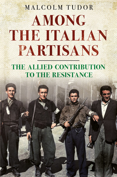 Among the Italian Partisans: The Allied Contribution to the Resistance - published by Fonthill Media