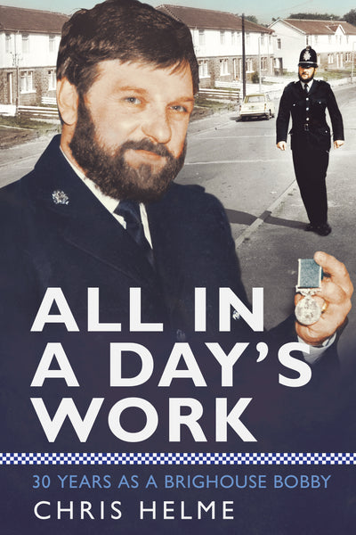 All in a Day's Work: 30 Years as a Brighouse Bobby - available from Fonthill Media
