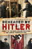 Beheaded by Hitler: Cruelty of the Nazis, Judicial Terror and Civilian Executions 1933-1945 - available now from Fonthill Media