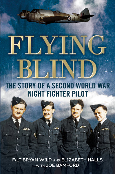 Flying Blind: The Story of a Second World War Night-Fighter Pilot