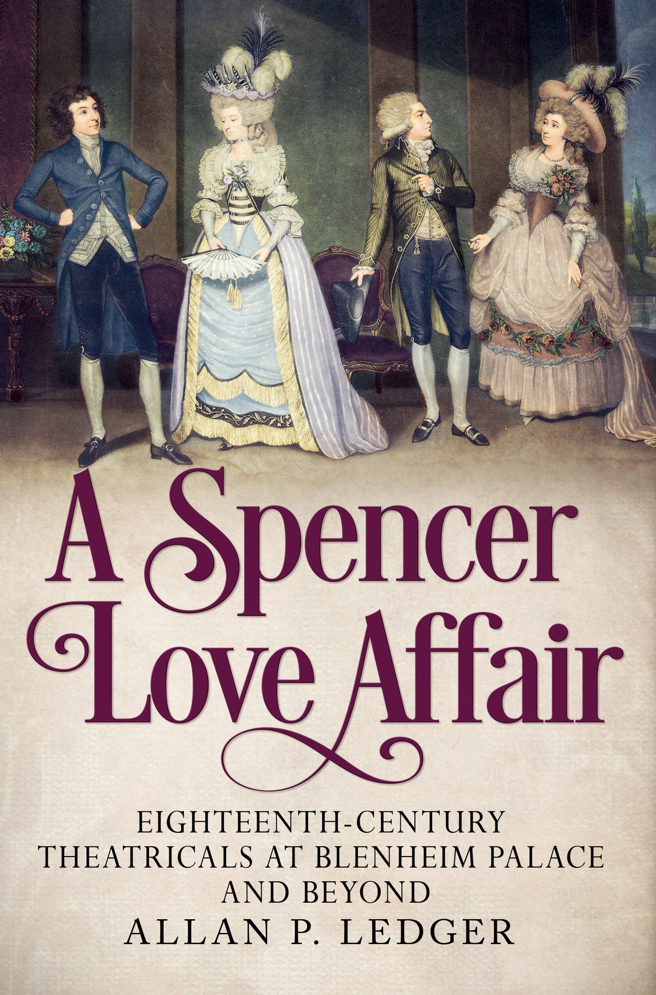 A Spencer Love Affair: Eighteen Century Theatricals at Blenheim Palace - available now from Fonthill Media