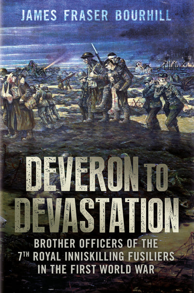 Deveron to Devastation: Brother Officers of the 7th Royal Inniskilling Fusiliers in WW1