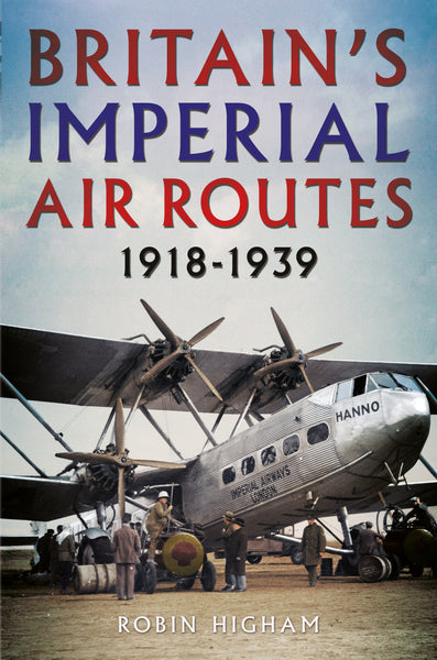 Britain's Imperial Air Routes 1918-1939 - available from Fonthill Media