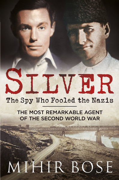 Silver: The Spy Who Fooled the Nazis - The Most Remarkable Spy of The Second World War