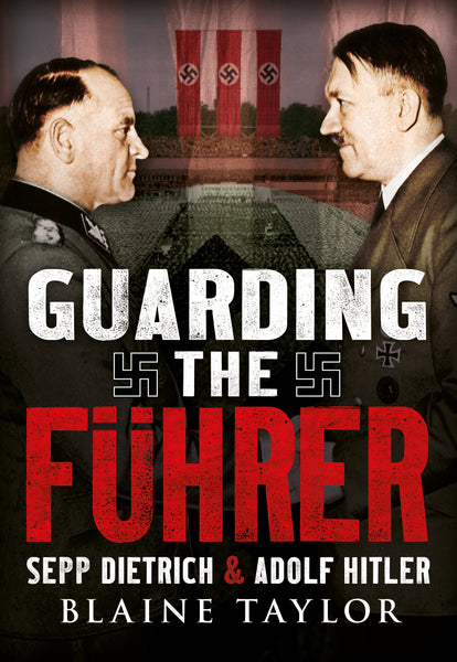 Guarding The Führer: Sepp Dietrich and Adolf Hitler