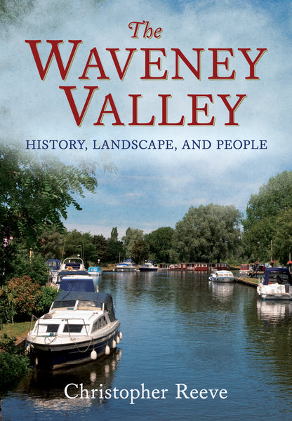 The Waveney Valley: History, Landscape and People