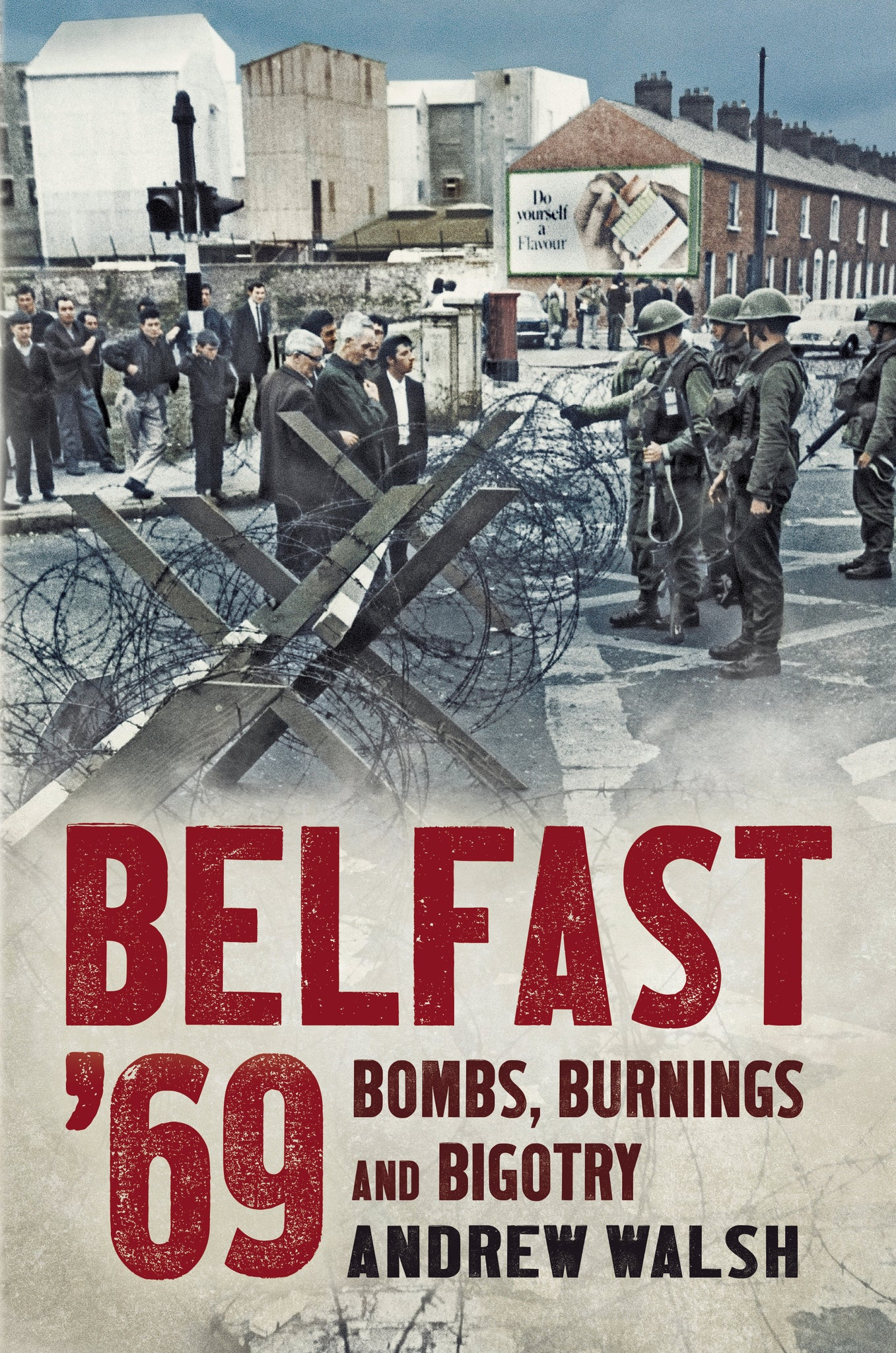 Belfast '69: Bombs, Burnings and Bigotry - available now from Fonthill Media