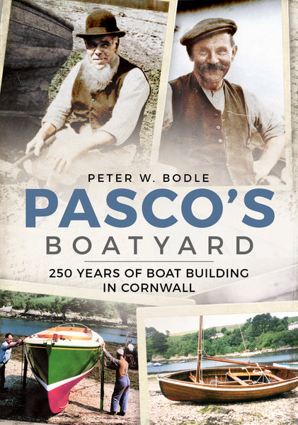 Pasco's Boatyard: 250 Years of Boatbuilding in Cornwall