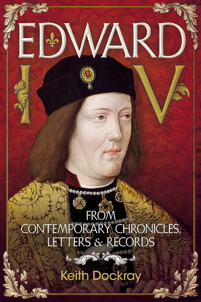Edward IV: From Contemporary Chronicles, Letters & Records