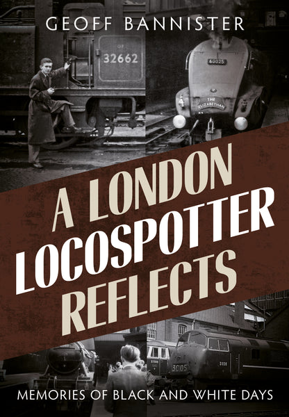 A London Locospotter Reflects: Memories of Black and White Days - available now from Fonthill Media