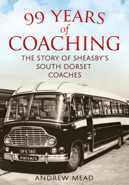 99 Years of Coaching: The Story of Sheasby's South Dorset Coaches - available from Fonthill Media