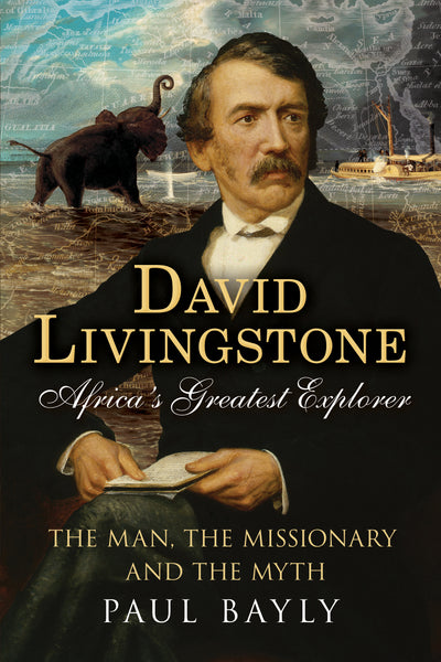 David Livingstone, Africa's Greatest Explorer - available now from Fonthill Media