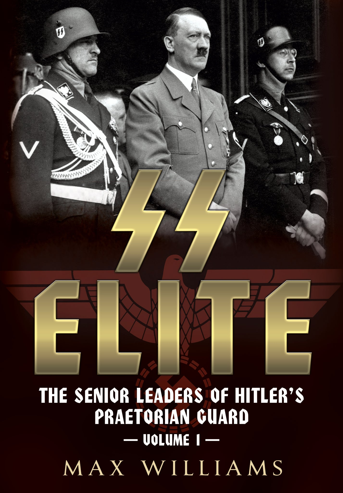 SS Elite: The Senior Leaders of Hitler's Praetorian Guard Volume 1: A-J