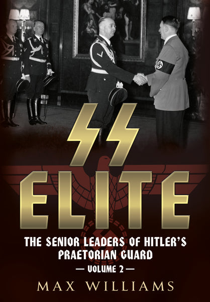 SS Elite: The Senior Leaders of Hitler's Praetorian Guard Volume 2: K-Q