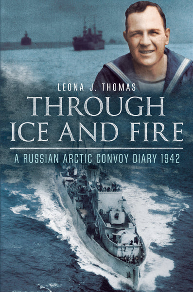 Through Ice and Fire: A Russian Arctic Convoy Diary 1942 - published by Fonthill Media