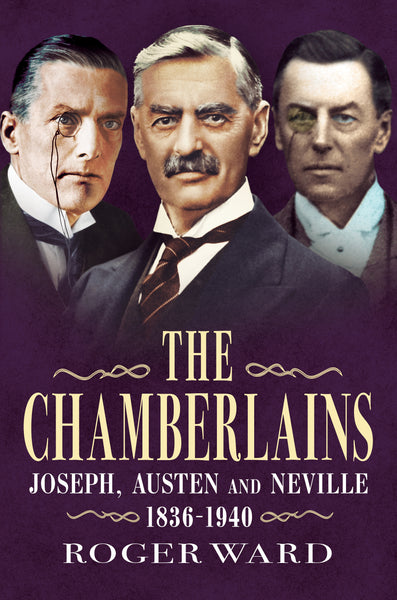 The Chamberlains: Joseph, Austen and Neville 1836-1940