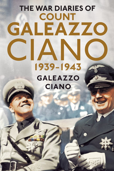 The War Diaries of Count Galeazzo Ciano 1939-1943