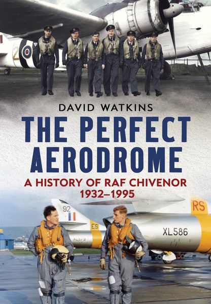 The Perfect Aerodrome: A History of RAF Chivenor 1932-1995