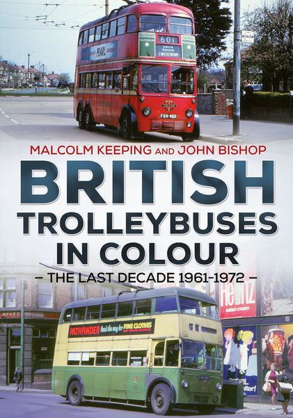 British Trolleybuses in Colour: The Last Decade: 1961-1972 - published by Fonthill Media