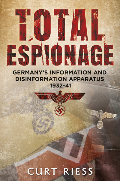 Total Espionage: Germany's Information and Disinformation Apparatus 1932-40